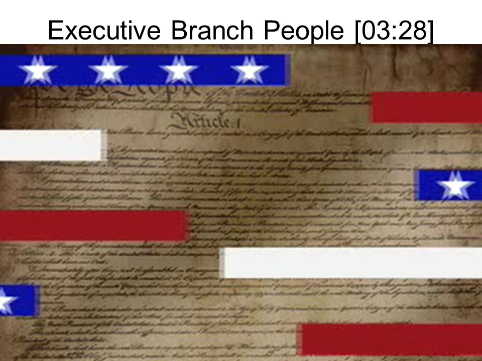 Executive Branch People [03:28]